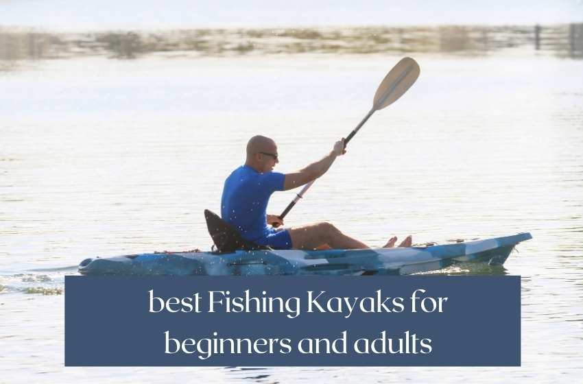 best Fishing Kayaks for beginners and adults
