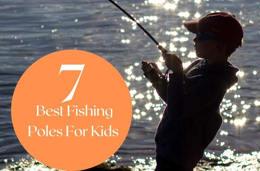 The 7 Best Fishing Poles For Kids To Purchase In 2020